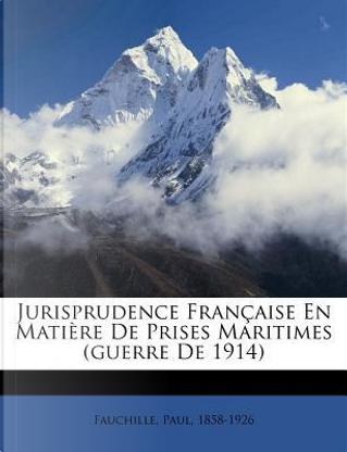 Jurisprudence Francaise En Matiere de Prises Maritimes (Guerre de 1914) by Paul Fauchille