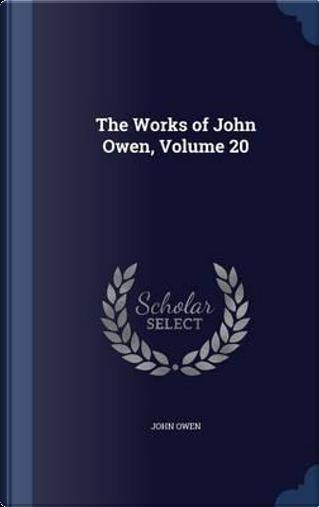The Works of John Owen; Volume 20 by Associate Professor John Owen
