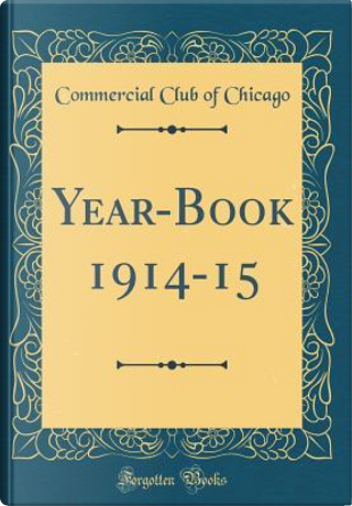 Year-Book 1914-15 (Classic Reprint) by Commercial Club of Chicago