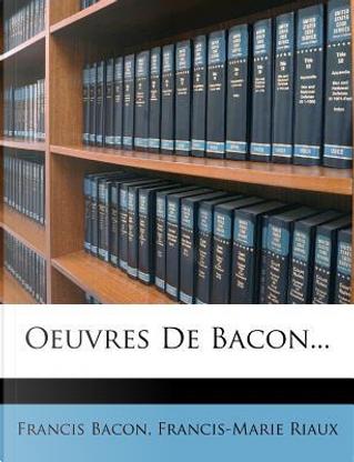 Oeuvres de Bacon. by Francis Bacon