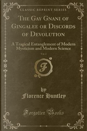 The Gay Gnani of Gingalee or Discords of Devolution, Vol. 2 by Florence Huntley