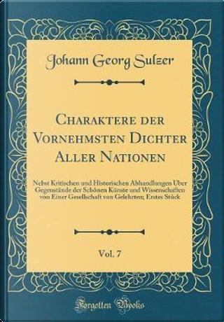 Charaktere Der Vornehmsten Dichter Aller Nationen, Vol. 7 by Johann Georg Sulzer