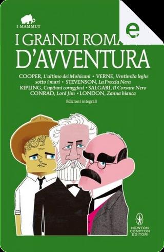 I grandi romanzi d'avventura by Emilio Salgari, Jack London, James Fenimore Cooper, Joseph Conrad, Jules Verne, Robert Louis Stevenson, Rudyard Kipling
