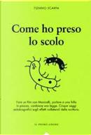 Come ho preso lo scolo by Tiziano Scarpa