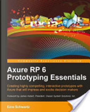 Axure Rp 6 Prototyping Essentials by Ezra Schwartz