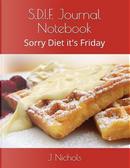 S.D.I.F.  Journal Notebook by J Nichols