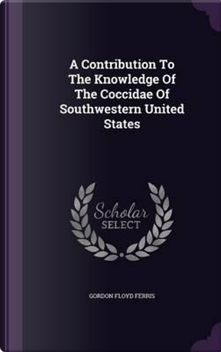 A Contribution to the Knowledge of the Coccidae of Southwestern United States by Gordon Floyd Ferris