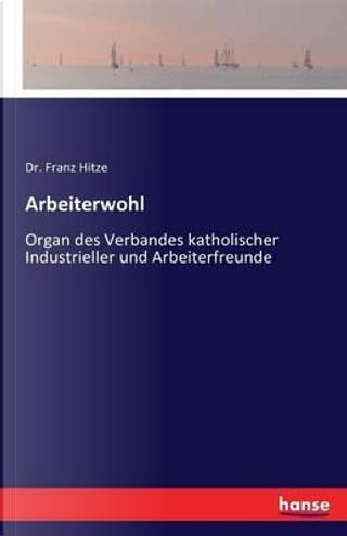 Arbeiterwohl by Dr. Franz Hitze Hitze
