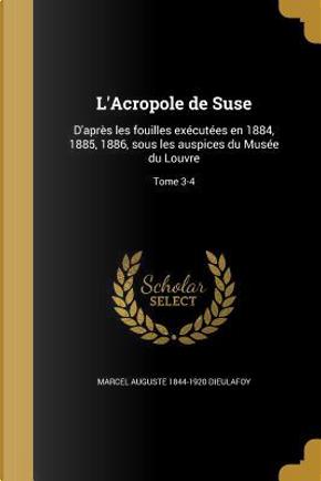 FRE-LACROPOLE DE SUSE by Marcel Auguste 1844-1920 Dieulafoy