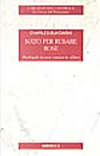 Nato per rubare rose: poesie by Charles Bukowski