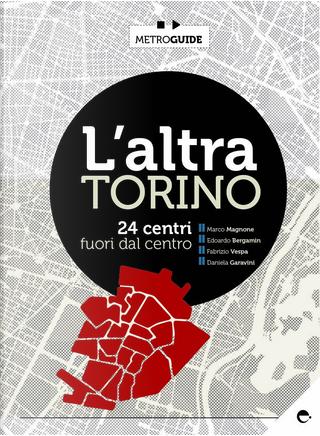 L'altra Torino by Daniela Garavini, Marco Magnone, Fabrizio Vespa, Edoardo Bergamin