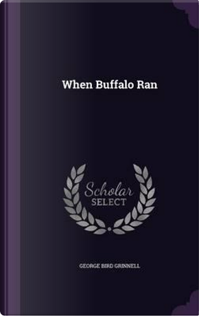 When Buffalo Ran by George Bird Grinnell