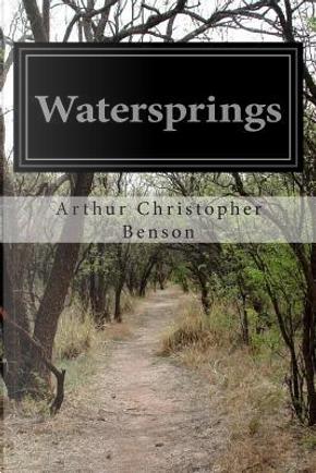 Watersprings by Arthur Christopher Benson