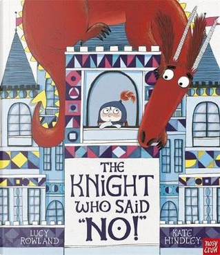 """The Knight Who Said """"No!"""" by Lucy Rowland"""