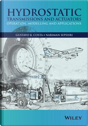 Hydrostatic Transmissions and Actuators by Gustavo Koury Costa