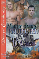 Protected by the Alpha Dragons [Mating Season 2] (Siren Publishing Menage Everlasting Manlove) by Marcy Jacks