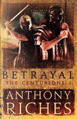 Betrayal by Anthony Riches