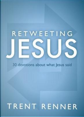 Retweeting Jesus by Trent Renner