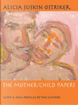 The Mother/Child Papers by Alicia Ostriker