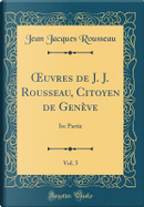 OEuvres de J. J. Rousseau, Citoyen de Genève, Vol. 5 by Jean Jacques Rousseau