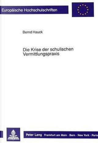 Die Krise der schulischen Vermittlungspraxis by Bernd Hauck