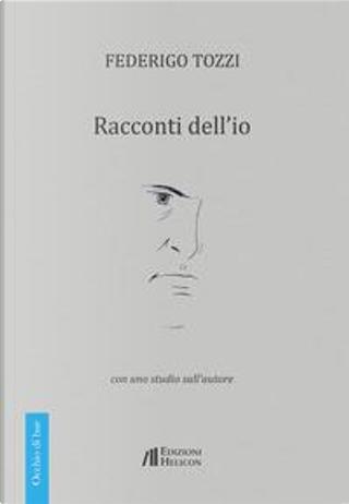Racconti dell'io. Con uno studio sull'autore by Federigo Tozzi