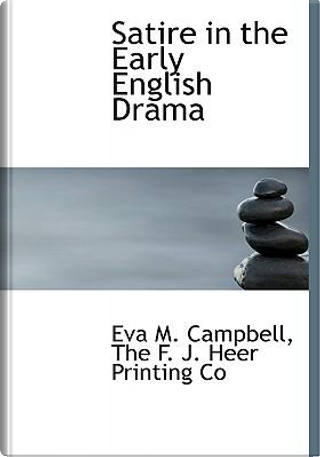 Satire in the Early English Drama by Eva M. Campbell