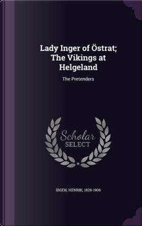 Lady Inger of Ostrat; The Vikings at Helgeland by Henrik Johan Ibsen