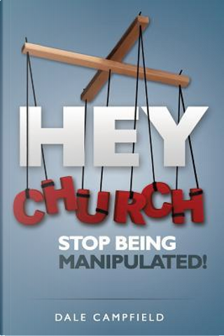 Hey Church, Stop Being Manipulated! by Dale Campfield