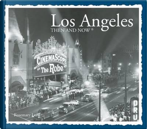 Los Angeles Then & Now by Rosemary Lord