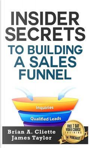 Insider Secrets to Building a Sales Funnel by Brian A. Cliette