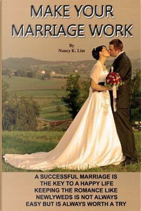 Make Your Marriage Work by Nancy K. Lim