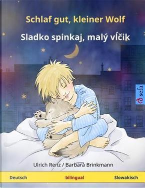 Schlaf gut, kleiner Wolf – Sladko spinkaj, maly vlcik. Zweisprachiges Kinderbuch (Deutsch – Slowakisch) by Ulrich Renz