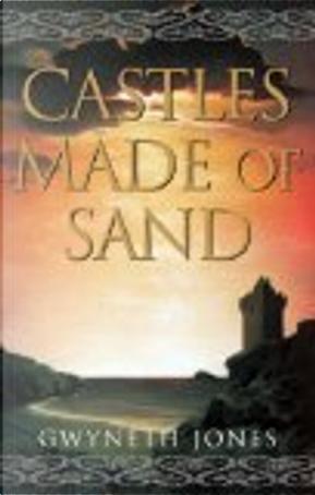 Castles Made of Sand by Gwyneth Jones