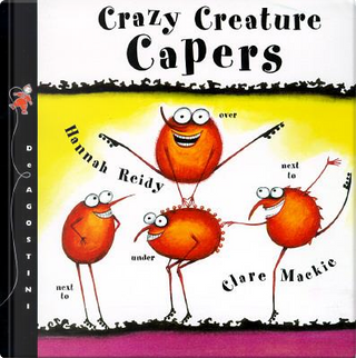 Crazy Creature Capers by Hannah Reidy