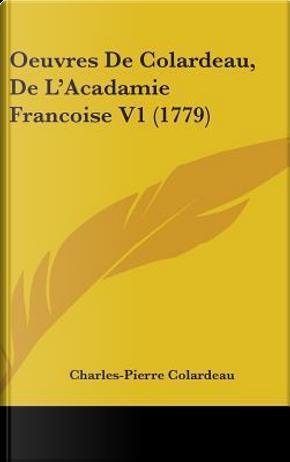 Oeuvres De Colardeau, De L'acadamie Francoise by Charles-pierre Colardeau