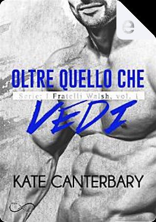 Oltre quello che vedi by Kate Canterbary