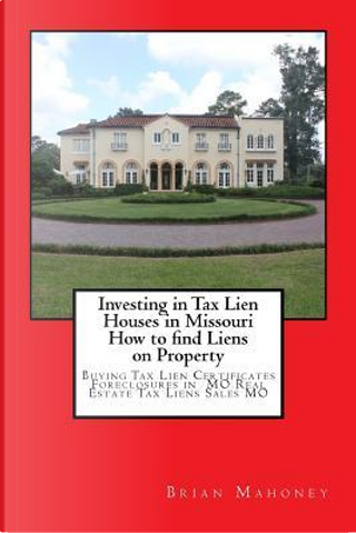 Investing in Tax Lien Houses in Missouri How to Find Liens on Property by Brian Mahoney