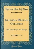 Kelowna, British Columbia by Kelowna Board of Trade