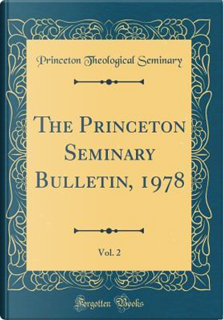 The Princeton Seminary Bulletin, 1978, Vol. 2 (Classic Reprint) by Princeton Theological Seminary