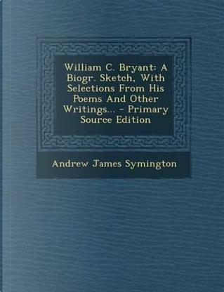 William C. Bryant by Andrew James Symington