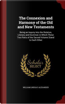 The Connexion and Harmony of the Old and New Testaments by William Lindsay Alexander