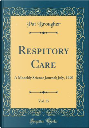 Respitory Care, Vol. 35 by Pat Brougher