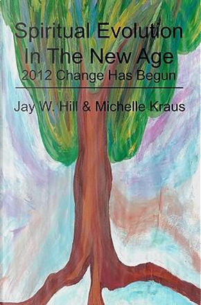 Spiritual Evolution in the New Age by Jay W. Hill