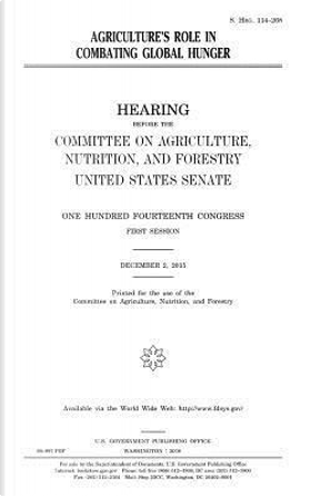 Agriculture's Role in Combating Global Hunger by United States Congress