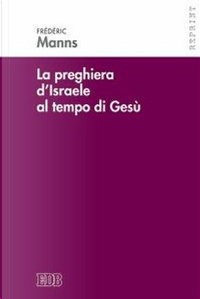 La preghiera d'Israele al tempo di Gesù by Frédéric Manns