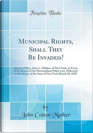 Municipal Rights, Shall They Be Invaded? by John Cotton Mather