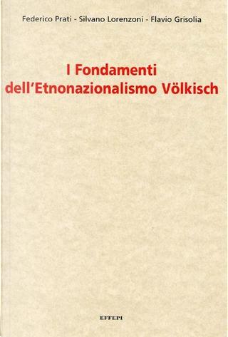 I fondamenti dell'Etnonazionalismo Völkisch by Federico Prati, Flavio Grisolia, Silvano Lorenzoni