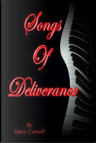 Songs of Deliverance by Mary Carroll