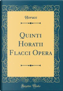 Quinti Horatii Flacci Opera (Classic Reprint) by Horace Horace